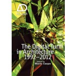 The Digital Turn in Architecture 1992-2012. AD Reader