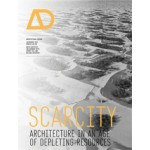 AD. Scarcity. Architecture in an Age of Depleting Resources Architectural Design