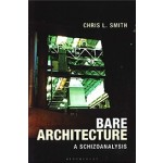 Bare Architecture. A Schizoanalysis | Chris L. Smith | 9781350138940 | Bloomsbury Academic
