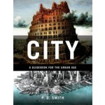 City. A Guidebook for the Urban Age | P.D. Smith | 9781408824436