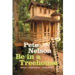 Be in a Treehouse. Design - Construction - Inspiration | Pete Nelson | 9781419711718