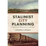 STALINIST CITY PLANNING. Professionals, Performance, and Power | Heather D. DeHaan | 9781442645349