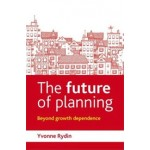 The Future of Planning. Beyond growth dependence | Yvonne Rydin | 9781447308409