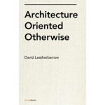 Architecture Oriented Otherwise   David Leatherbarrow   9781568988115
