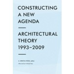 Constructing a New Agenda. Architectural Theory 1993-2009