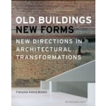 OLD BUILDINGS, NEW FORMS. New Directions in Architectural Transformations | Francoise Astorg Bollack, Kenneth Frampton