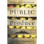 Public Produce. The New Urban Agriculture | Darrin Nordahl | 9781597265881