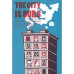 The City Is Ours  SQUATTING AND AUTONOMOUS MOVEMENTS IN EUROPE FROM THE 1970S TO THE PRESENT | PM Press | 9781604866834