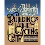 Building the Cycling City. The Dutch Blueprint for Urban Vitality   Melissa Bruntlett & Chris Bruntlett   9781610918794   Island Press
