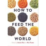 HOW TO FEED THE WORLD | Edited by Jessica Eise and Ken Foster | 9781610918848 | ISLAND PRESS