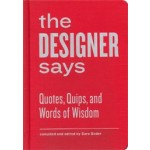 The Designer Says. Quotes, Quips, And Words of Wisdom | MIT Press | 9781616891343