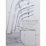 THE SPACE WITHIN interior experience as the origin of architecture | Robert McCarter | Reaktion Books | 9781780236605