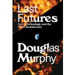 Last Futures. Nature, Technology, and the End of Architecture | Douglas Murphy | 9781781689752 | VERSO