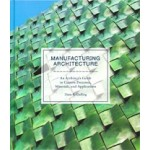 Manufacturing Architecture. An Architect's Guide to Custom Processes, Materials, and Applications | Dana K. Gulling | 9781786271334