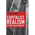 Capitalist Realism | Is There No Alternative? | Mark Fisher | 9781846943171 | Zer0 Books