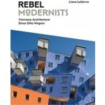 Rebel Modernists. Viennese Architecture Since Otto Wagner | Liane Lefaivre | 9781848222052