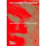 Moving to Mars. Design for the Red Planet   Justin McGuirk   9781872005461   the DESIGN MUSEUM