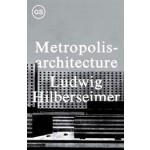 Metropolisarchitecture | Ludwig Hilberseimer | 9781883584757