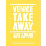 VENICE TAKEAWAY. Ideas to Change British Architecture | Alastair Donald, Sarah Handelman | 9781907896248