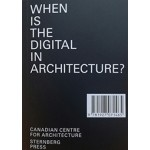 WHEN IS THE DIGITAL IN ARCHITECTURE | 9781927071465 | Sternberg Press CCA