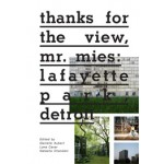 Thanks for the View, Mr. Mies. Lafayette Park, Detroit | Danielle Aubert, Lana Cavar, Natasha Chandani | 9781935202929