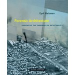 Forensic Architecture - Violence at the Threshold of Detectability | Eyal Weizman | 9781935408864