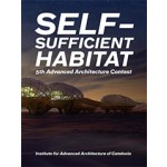 Self-Sufficient Habitat - 5th Advanced Architecture Contest | Vicente Guallart | 9781940291734