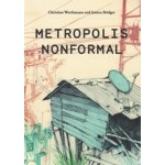 METROPOLIS NONFORMAL | Christian Werthmann, Jessica Bridger | Applied Research + Design | 9781940743141