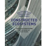 CONSTRUCTED ECOSYSTEMS. Ideas and Subsystems in the Work of Ken Yeang | Ken Yeang | 9781940743158