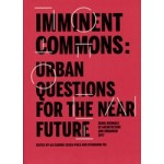 IMMINENT COMMONS. URBAN QUESTIONS FOR THE NEAR FUTURE   Seoul Biennale of Architecture and Urbanism 2017   Alejandro Zaera-Polo, Hyungmin Pai, urbanNext   9781945150517
