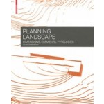 Planning Landscape. Dimensions, Elements, Typologies | Astrid Zimmermann | 9783034607612