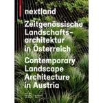 nextland. Contemporary Landscape Architecture in Austria - Zeitgenössische Landschaftsarchitektur in Österreich | Lilli Licka, Karl Grimm | 9783035604061