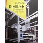 Friederich Kiesler - Lebenswelten / Life Visions | Birkhauser | 9783035611083