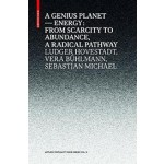 A GENIUS PLANET energy: from scarcity to abundance - a radical pathway | Ludger Hovestadt, Vera Buhlmann, Sebastian Michael | Birkhauser | 9783035614060