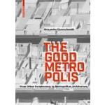 The Good Metropolis - From Urban Formlessness to Metropolitan Architecture | Alexander Eisenschmidt | 9783035616323 | Birkhäuser Verlag GmbH