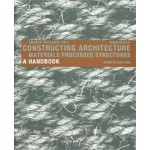 Constructing Architecture. A Handbook. Materials, Processes, Structures - 4th edition | Andrea Deplazes | 9783035616699