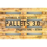 PALLETS 3.0. REMODELED, REUSED, RECYCLED. Architecture + Design | Chris van Uffelen | 9783037682548 | BRAUN