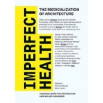 Imperfect Health. The Medicalization of Architecture | Giovanna Borasi, Mirko Zardini | 9783037782798