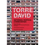 TORRE DAVID. Informal Vertical Communities | Alfredo Brillembourg, Hubert Klumpner, Urban-Think Tank | 9783037782989
