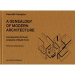 A GENAELOGY OF MODERN ARCHITECTURE. Comparative Critical Analysis of Built Form by Kenneth Frampton | Ashley Simone | 9783037783696