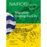 Nairobi. Migration Shaping the City | ETH Studio Basel | 9783037783757