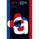 100 Years of Swiss Graphic Design | Christian Brändle, Karin Gimmi, Barbara Junod, Christina Reble, Bettina Richter | 9783037783993