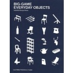 BIG-GAME. Everyday Objects. Industrial Design Works | BIG-GAME | 9783037786048 | Lars Müller, mudac