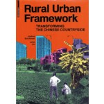 Rural Urban Framework. Transforming The Chinese Countryside | Joshua Bolchover, John Lin | 9783038214496