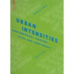Urban Intensities. Contemporary Housing Types and Territories | Peter G. Rowe, Har Ye Kan | 9783038214779