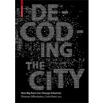 Decoding the City. Urbanism in the Age of Big Data | Dietmar Offenhuber, Carlo Ratti, SENSEable City Lab | 9783038215974