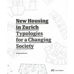 New Housing in Zurich. Typologies for a Changing Society   Dominique Boudet (ed.)   9783038600428