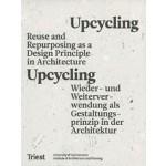 Upcycling. Reuse as a Design Principle in Architecture - Wiederverwendung als Gestaltungsprinzip in der Architektur | Daniel Stockhammer, University of Liechtenstein | 9783038630463 | Triest