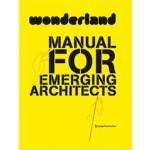 Wonderland. Manual For Emerging Architects | Wonderland, Silvia Forlati, Anne Isopp | 9783709108222