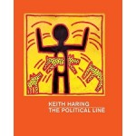 KEITH HARING. The Political Line | Dieter Buchhart, Julian Cox, Robert Farris Thompson, Julian Myers-Szupinska | 9783791354620